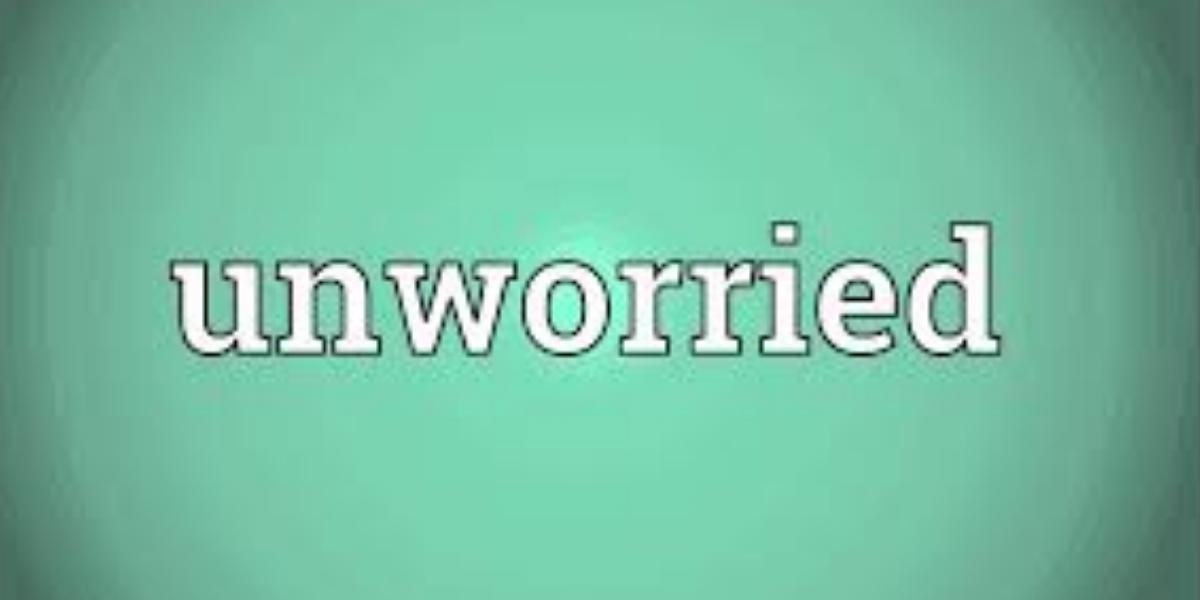 Unworried meaning